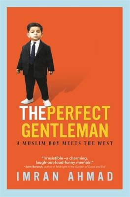 The Perfect Gentleman - A Muslim Boy Meets the West (Paperback): Imran Ahmad