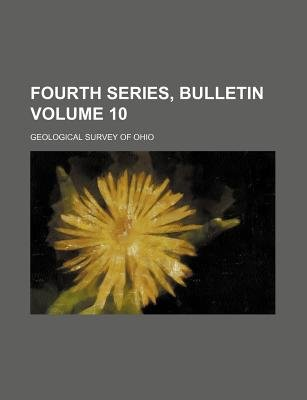 Fourth Series, Bulletin Volume 10 (Paperback): Geological Survey Of Ohio.