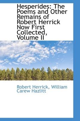 Hesperides - The Poems and Other Remains of Robert Herrick Now First Collected, Volume II (Paperback): Robert Herrick