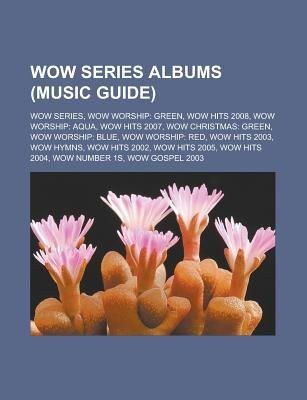 Wow Series Albums (Music Guide) - Wow Series, Wow Worship: Green, Wow Hits 2008, Wow Worship: Aqua, Wow Hits 2007, Wow...