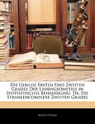 Die Gebilde Ersten Und Zweiten Grades Der Liniengeometrie in Synthetisches Behandlung - Th. Die Strahlencomplexe Zweiten Grades...