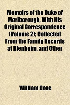 Memoirs of the Duke of Marlborough, with His Original Correspondence (Volume 2); Collected from the Family Records at Blenheim,...