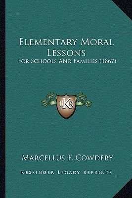 Elementary Moral Lessons - For Schools and Families (1867) (Paperback): Marcellus F. Cowdery