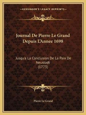 Journal de Pierre Le Grand Depuis L'Annee 1698 - Jusqu'a La Conclusion de La Paix de Neustadt (1773) (Paperback):...