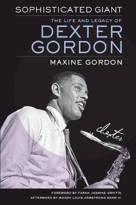 Sophisticated Giant - The Life and Legacy of Dexter Gordon (Hardcover): Maxine Gordon
