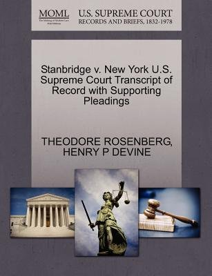 Stanbridge V. New York U.S. Supreme Court Transcript of Record with Supporting Pleadings (Paperback): Theodore Rosenberg, Henry...