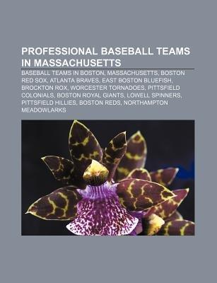 Professional Baseball Teams in Massachusetts - Baseball Teams in Boston, Massachusetts, Boston Red Sox, Atlanta Braves, East...
