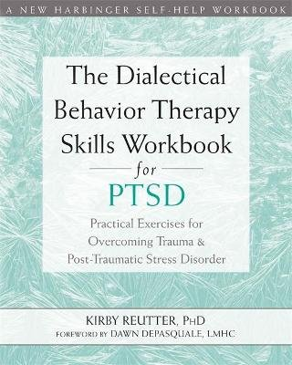 The Dialectical Behavior Therapy Skills Workbook for PTSD - Practical Exercises for Overcoming Trauma and Post-Traumatic Stress...