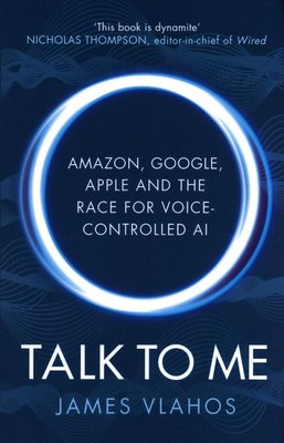Talk To Me - Amazon, Google, Apple and the Race for Voice-Controlled AI (Paperback): James Vlahos