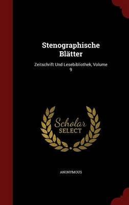 Stenographische Blatter - Zeitschrift Und Lesebibliothek, Volume 9 (Hardcover): Anonymous