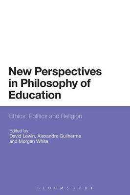 New Perspectives in Philosophy of Education - Ethics, Politics and Religion (Paperback): David Lewin, Alexandre Guilherme,...