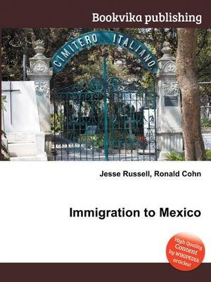 Immigration to Mexico (Paperback): Jesse Russell, Ronald Cohn