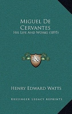 Miguel de Cervantes - His Life and Works (1895) (Hardcover): Henry Edward Watts