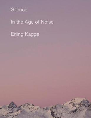 Silence - In the Age of Noise (Paperback): Erling Kagge