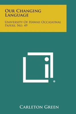 Our Changing Language - University of Hawaii Occasional Papers, No. 49 (Paperback): Carleton Green
