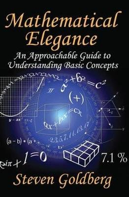 Mathematical Elegance - An Approachable Guide to Understanding Basic Concepts (Hardcover): Steven Goldberg