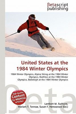 United States at the 1984 Winter Olympics (Paperback): Lambert M. Surhone, Mariam T. Tennoe, Susan F. Henssonow