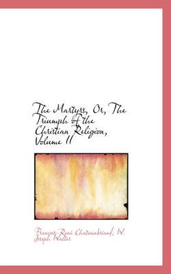 The Martyrs, Or, the Triumph of the Christian Religion, Volume II (Paperback): Francois-Rene De Chateaubriand