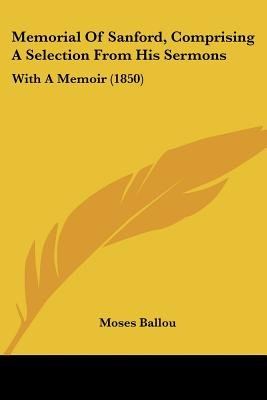 Memorial Of Sanford, Comprising A Selection From His Sermons - With A Memoir (1850) (Paperback): Moses Ballou