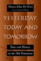Yesterday, Today, and Tomorrow - Time and History in the Old Testament (Paperback): Simon John De Vries