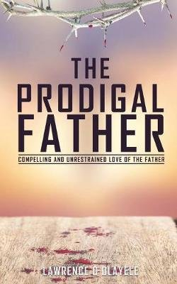 The Prodigal Father (Paperback): Lawrence O Olayele