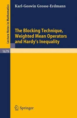 The Blocking Technique, Weighted Mean Operators and Hardy's Inequality (Electronic book text): Karl-Goswin Grosse-Erdmann