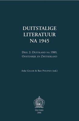 Duitstalige Literatuur Na 1945. Deel 2: Duitsland Na 1989, Oostenrijk En Zwitserland (Dutch, Paperback): Anke Gilleir, Bart...
