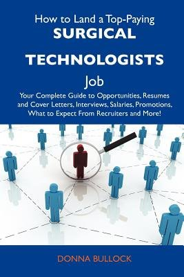 How to Land a Top-Paying Surgical Technologists Job - Your Complete Guide to Opportunities, Resumes and Cover Letters,...