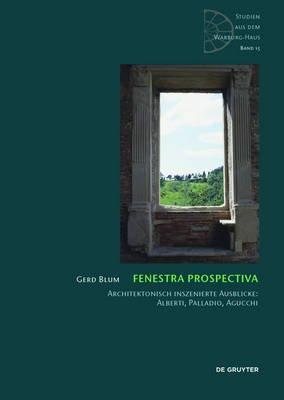 Fenestra Prospectiva - Architektonisch Inszenierte Ausblicke: Alberti, Palladio, Agucchi (English, German, Book): Gerd Blum