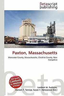 Paxton, Massachusetts (Paperback): Lambert M. Surhone, Mariam T. Tennoe, Susan F. Henssonow
