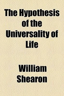The Hypothesis of the Universality of Life (Paperback): William Shearon