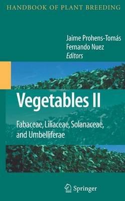Vegetables II - Fabaceae, Liliaceae, Solanaceae, and Umbelliferae (Paperback): Jaime Prohens-Tomas, Fernando Nuez