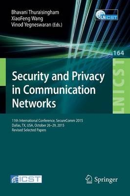 Security and Privacy in Communication Networks - 11th International Conference, SecureComm 2015, Dallas, TX, USA, October...