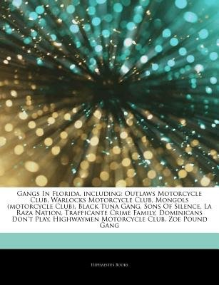 Articles on Gangs in Florida, Including - Outlaws Motorcycle Club, Warlocks Motorcycle Club, Mongols (Motorcycle Club), Black...