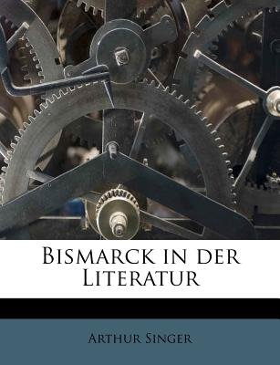 Bismarck in Der Literatur (English, German, Paperback): Arthur Singer