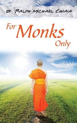 For Monks Only (Paperback): Ralph-Michael Chiaia