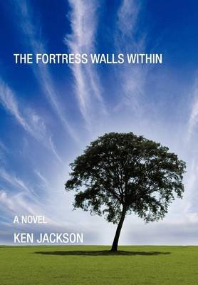 The Fortress Walls Within (Hardcover): Ken Jackson