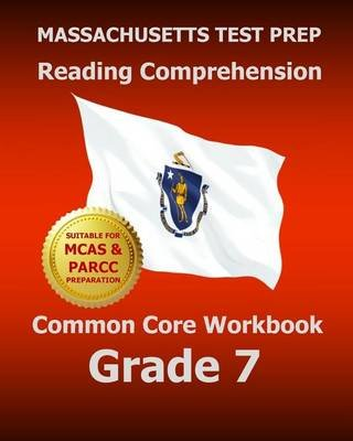 Massachusetts Test Prep Reading Comprehension Common Core Workbook Grade 7 - Covers the Literature and Informational Text...