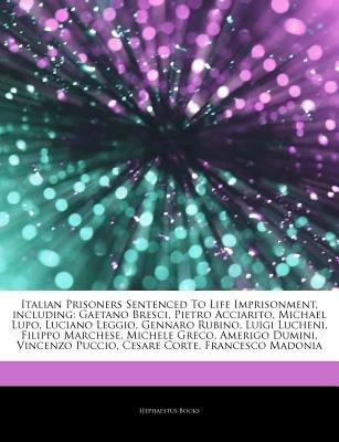 Articles on Italian Prisoners Sentenced to Life Imprisonment, Including - Gaetano Bresci, Pietro Acciarito, Michael Lupo,...