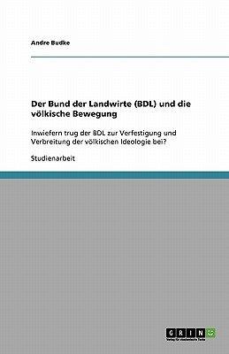 Der Bund Der Landwirte (Bdl) Und Die Volkische Bewegung (German, Paperback): Andre Budke