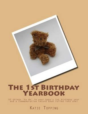 The 1st Birthday Yearbook - 52 Things 'to Do' in Your Baby's 1st Birthday Year - And a Commemorative Record Book...