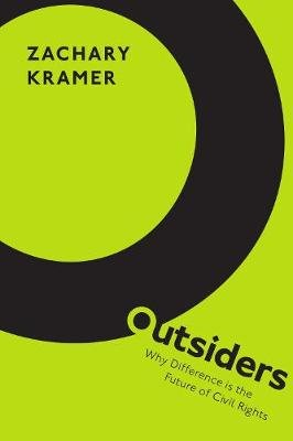Outsiders - Why Difference is the Future of Civil Rights (Hardcover): Zachary Kramer