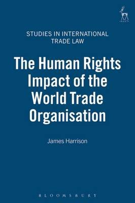 The Human Rights Impact of the World Trade Organisation (Electronic book text, 10th): James Harrison