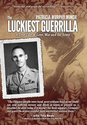 The Luckiest Guerrilla - A True Tale of Love, War and the Army (Hardcover): Patricia Murphy Minch