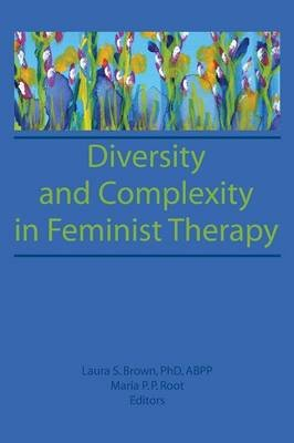 Diversity and Complexity in Feminist Therapy (Paperback): Maria P.P. Root, Laura S. Brown