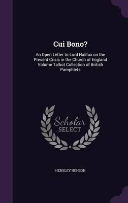 Cui Bono? - An Open Letter to Lord Halifax on the Present Crisis in the Church of England Volume Talbot Collection of British...