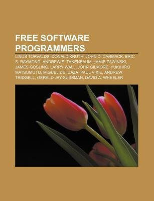 Free Software Programmers - Linus Torvalds, Donald Knuth, John D. Carmack, Eric S. Raymond, Andrew S. Tanenbaum, Jamie...