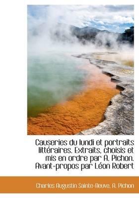 Causeries Du Lundi Et Portraits Litt Raires. Extraits, Choisis Et MIS En Ordre Par A. Pichon. Avant- (Hardcover): Charles...