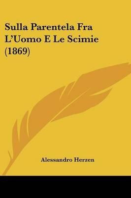 Sulla Parentela Fra L'Uomo E Le Scimie (1869) (English, Italian, Paperback): Alessandro Herzen