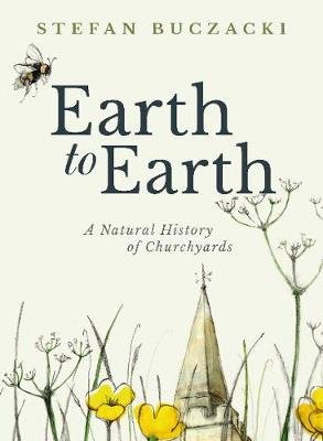Earth to Earth - A Natural History of Churchyards (Hardcover): Stefan Buczacki